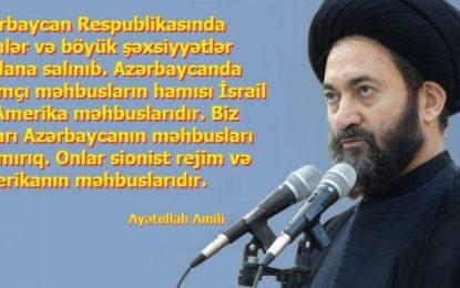 """""""Azərbaycan Respublikasında islamçı məhbusların hamısı İsrail və Amerika məhbuslarıdır"""" – Ayətullah Amili"""